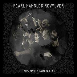 Peral Handed Revolver the Mountain Waits